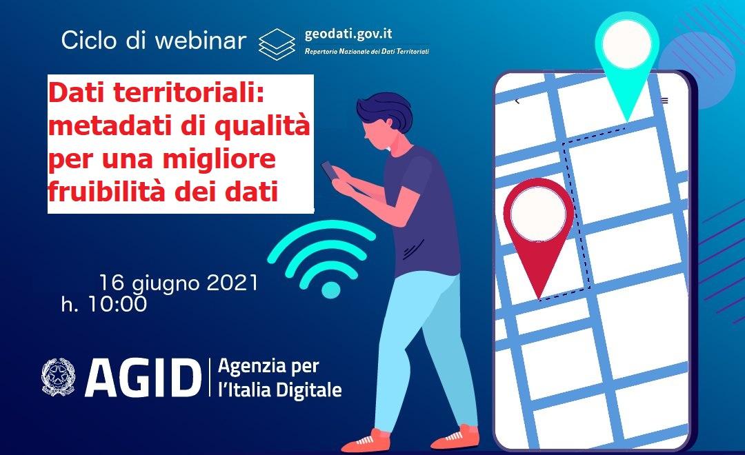 Webinar 16 Giugno 2021 – Dati territoriali: metadati di qualità per una migliore fruibilità dei dati